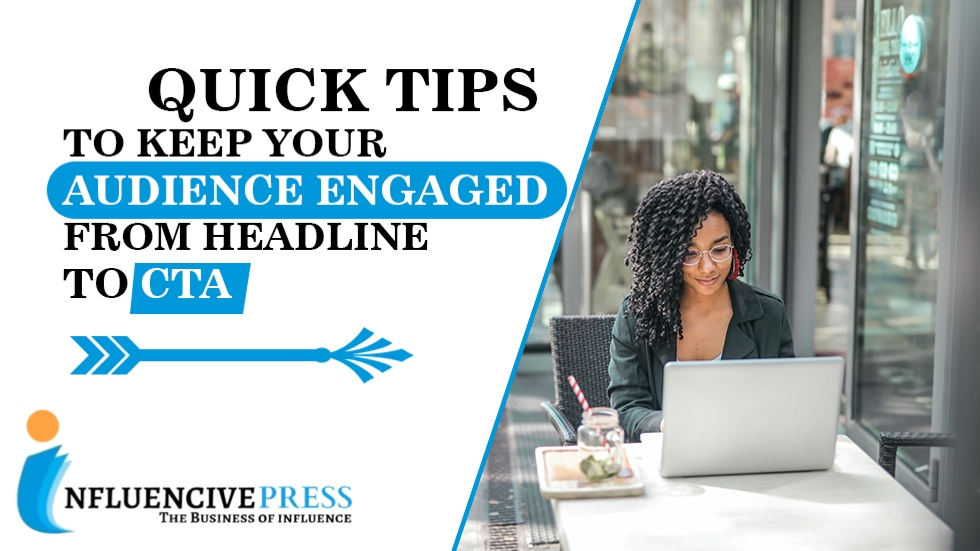 Quick tips to keep your audience engaged from headline to CTA