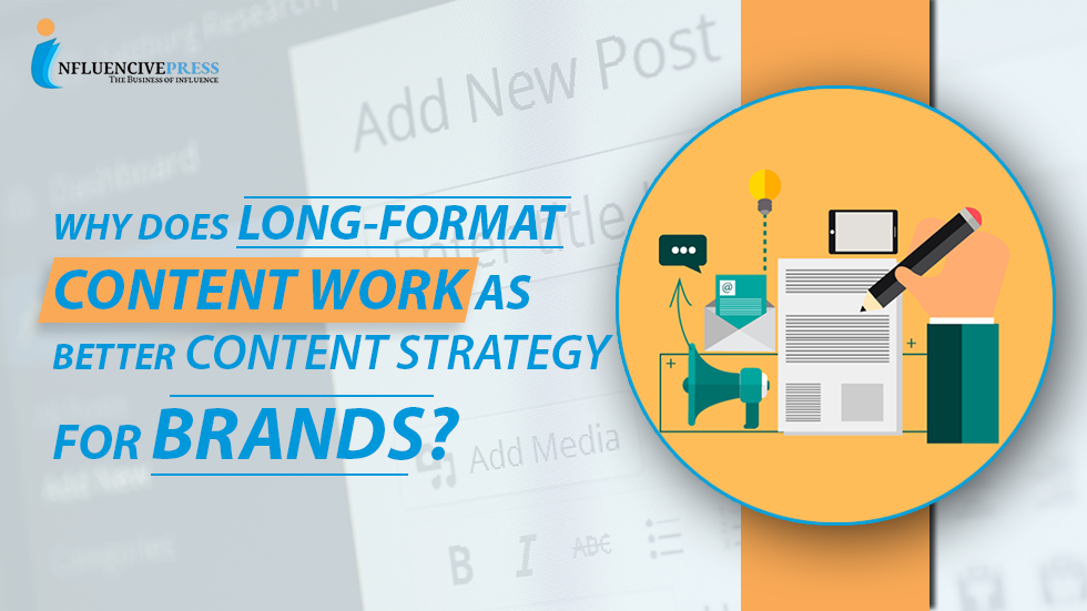 Why does long-format content work as better Content Strategy for brands in 2021?